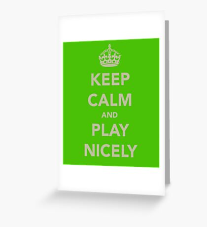 Keep Calm and Play Nicely Greeting Card