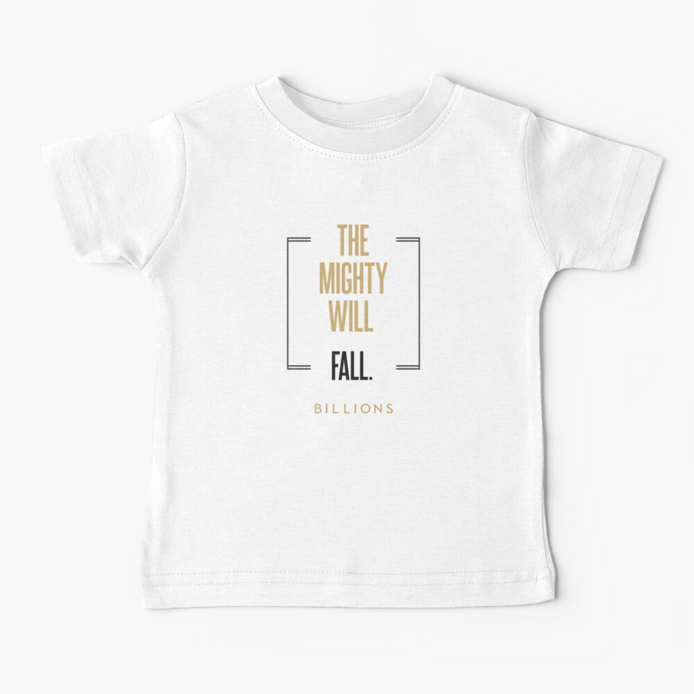 The mighty will fall #2   |   BILLIONS TM & © 2019 Showtime Baby T-Shirt