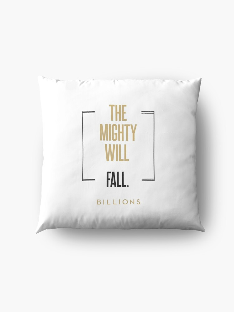 Alternate view of The mighty will fall #2   |   BILLIONS TM & © 2019 Showtime Floor Pillow