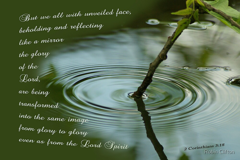 Beholding and Reflecting ~ 2 Corinthians 3:18 by Robin Clifton