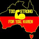 Too Strong For You, Karen (So-Called Australia) by Beautifultd