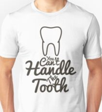 You Can't Handle The Tooth Unisex T-Shirt