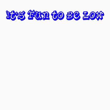 Fun To Be Low - Blue by ShowStuffUK