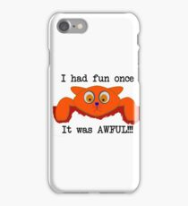 I had fun once... It was AWFUL!!! iPhone Case/Skin