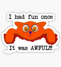 I had fun once... It was AWFUL!!! Sticker