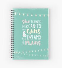 She Turned Her Can't Into Cans And Her Dreams Into Plans. Inspiring female empowerment quote.  Spiral Notebook