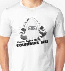 You've Gotta Be Squidding Me! Unisex T-Shirt