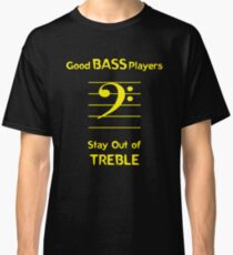 Good Bass Players Stay Out of Treble Classic T-Shirt