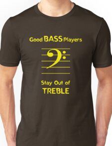 Good Bass Players Stay Out of Treble Unisex T-Shirt
