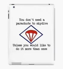 You don't need a parachute to skydive... iPad Case/Skin