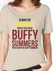 Always Be Buffy Summers Women's Relaxed Fit T-Shirt