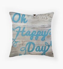 Oh Happy Day Quote Throw Pillow