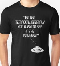Be the Temporal Anomaly You Wish to See in the Universe T-Shirt