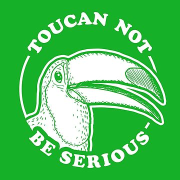 Toucan Not Be Serious by Tabner