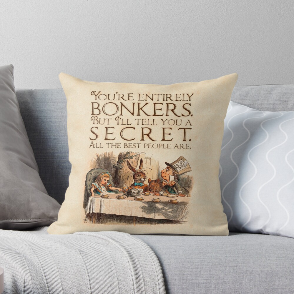 Alice in Wonderland Quote - You're Entirely Bonkers - Mad Hatter Quote - 0241 Throw Pillow