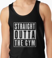Straight outta thr Gym Tank Top