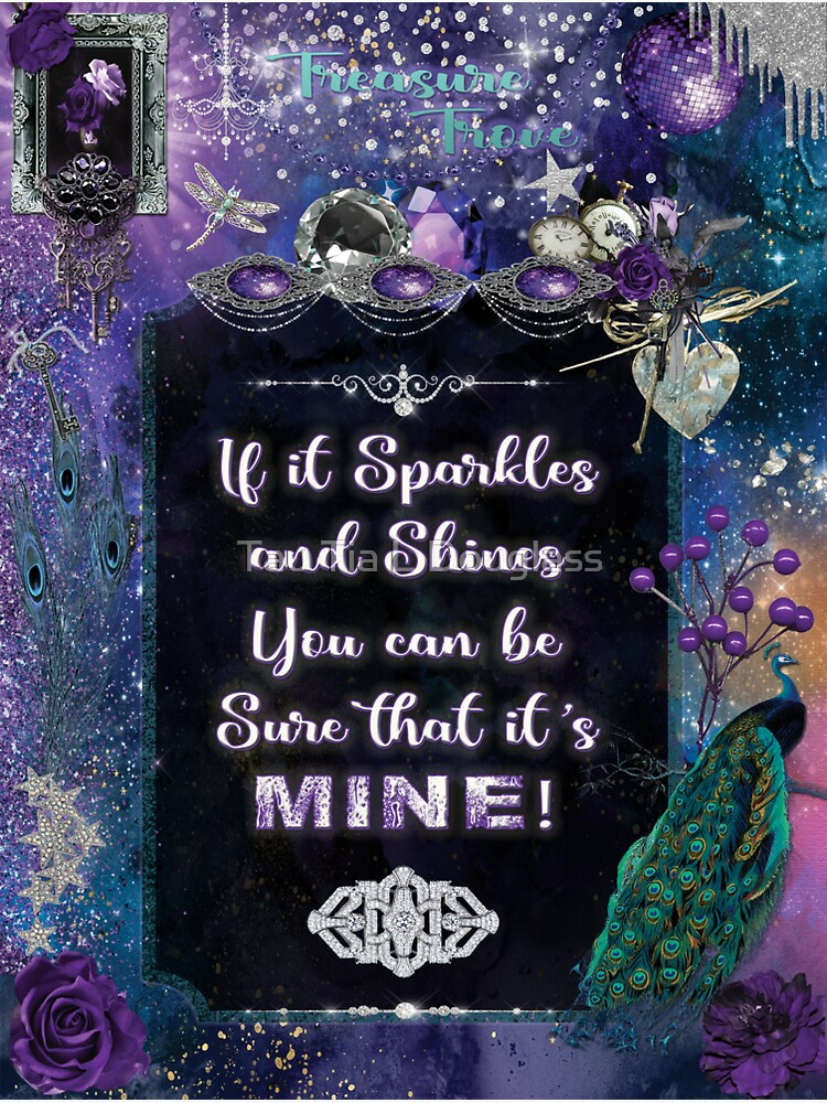 Treasure Trove - If it sparkles and shines you can be sure that it's mine! by PurplePeacock