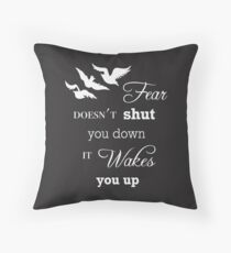 Fear Doesn't Shut You Down  Throw Pillow
