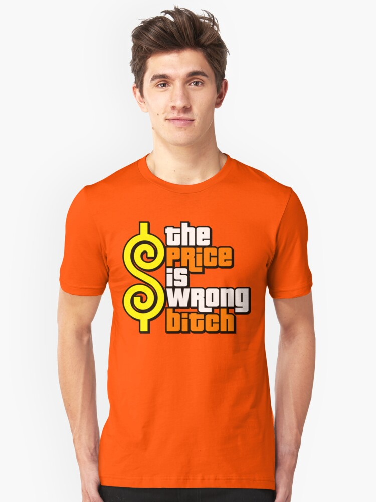 The Price Is Wrong, Bitch! Unisex T-Shirt Front