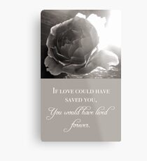 If Love Could Have Saved You Metal Print