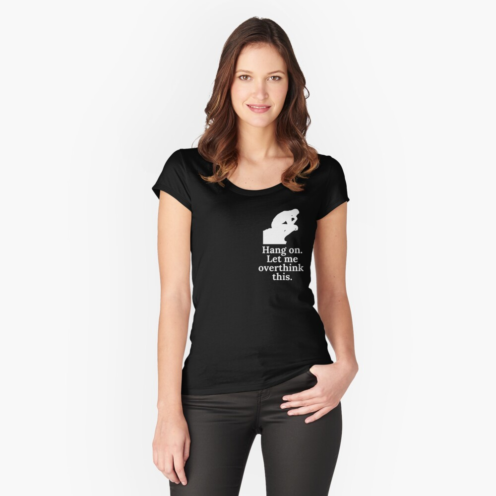 Hang on. Let me overthink this. Dark Fitted Scoop T-Shirt