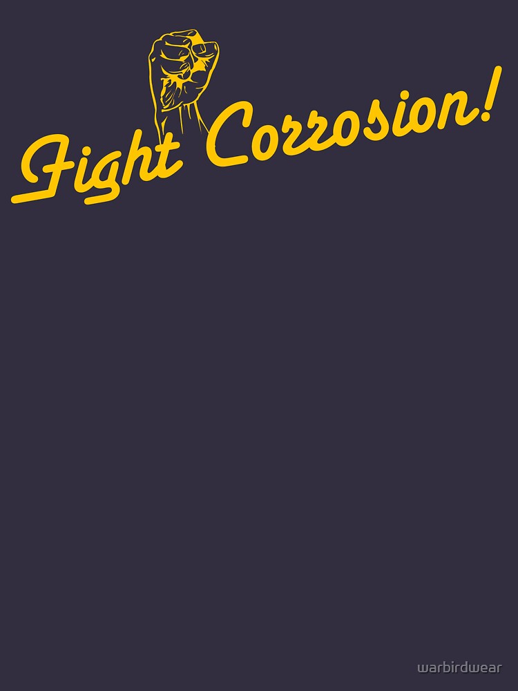 Fight Corrosion! (Yellow Text) by warbirdwear