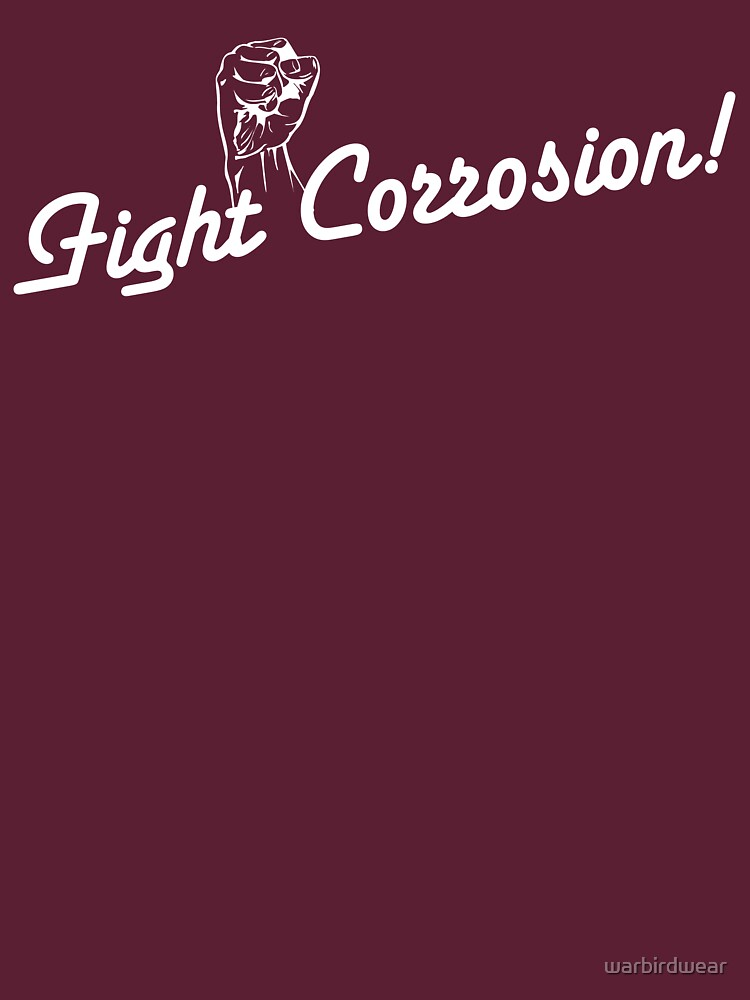 Fight Corrosion! (White Text) by warbirdwear