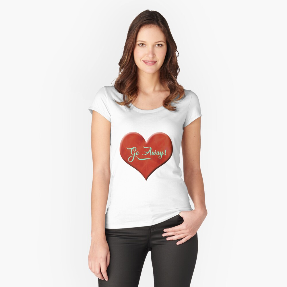 Go away love heart Fitted Scoop T-Shirt
