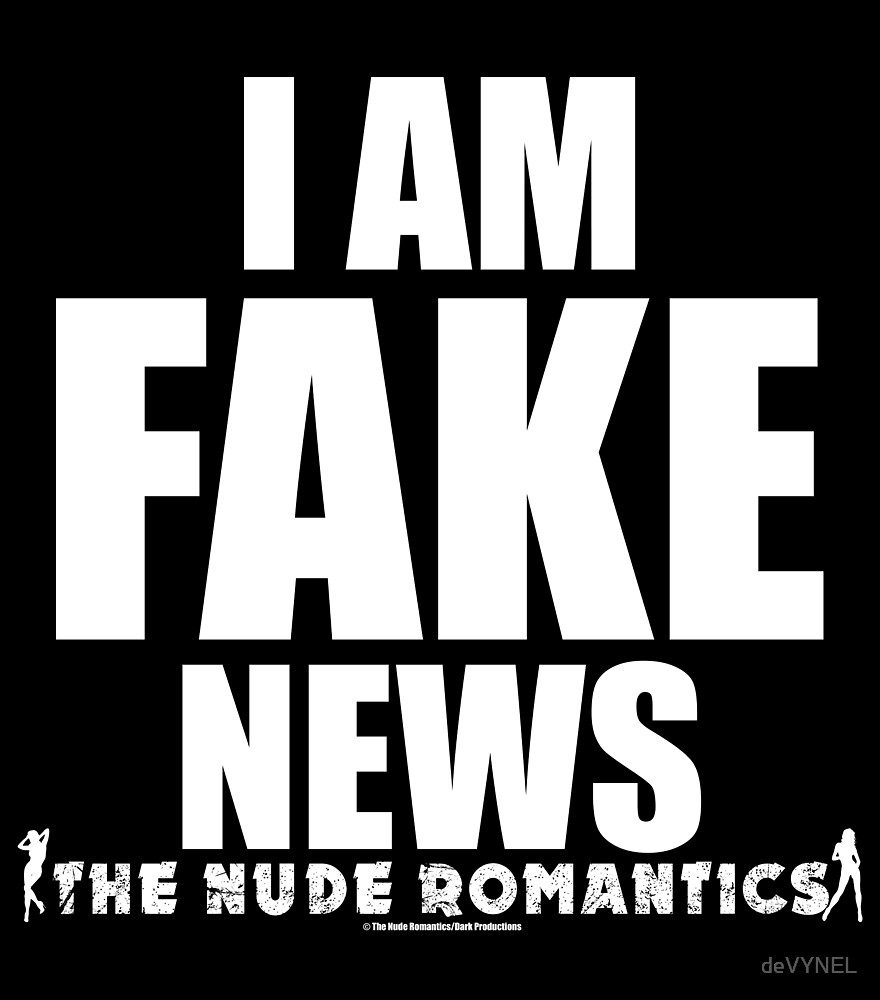 I AM FAKE NEWS - The Nude Romantics by deVYNEL