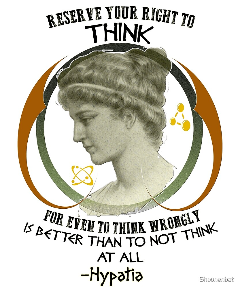 Reserve Your Right to Think - Hypatia of Alexandria by Shounenbat
