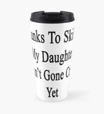 Thanks To Skiing My Daughter Hasn't Gone Crazy Yet  Travel Mug