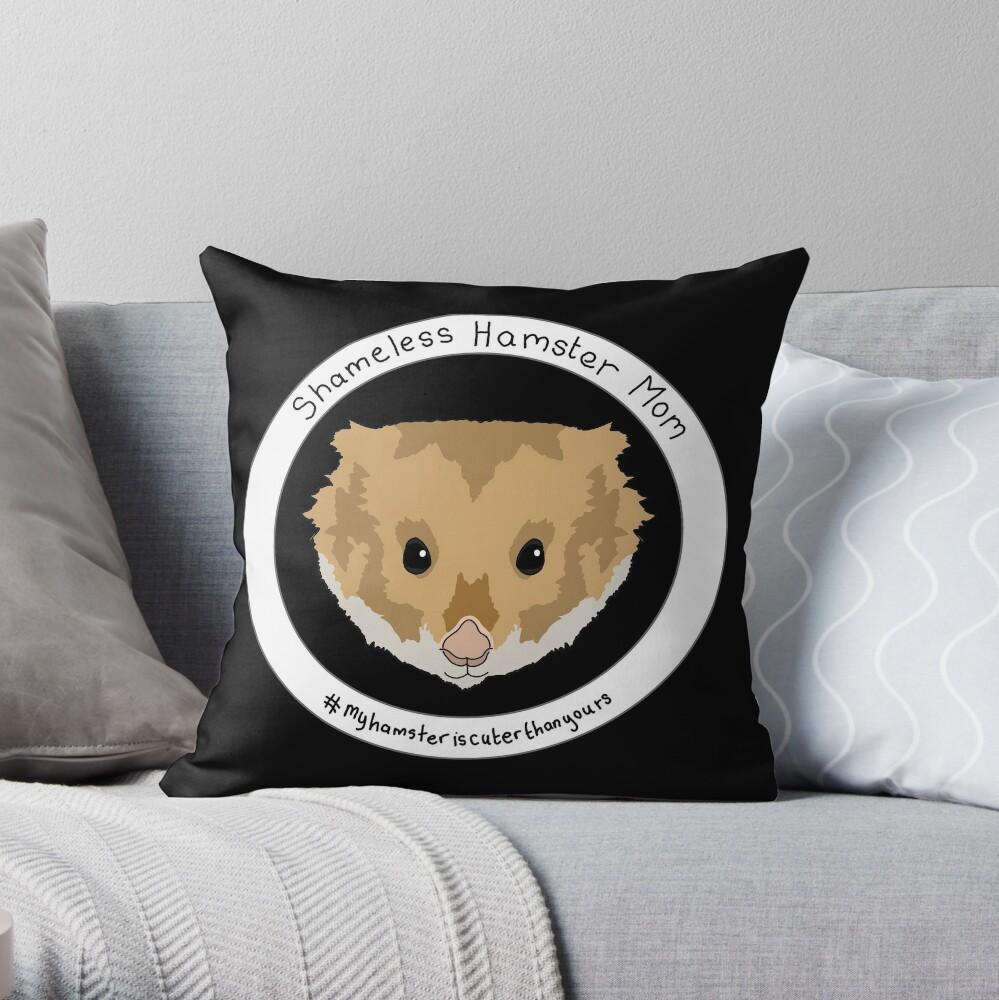 Shameless Hamster Mom Throw Pillow