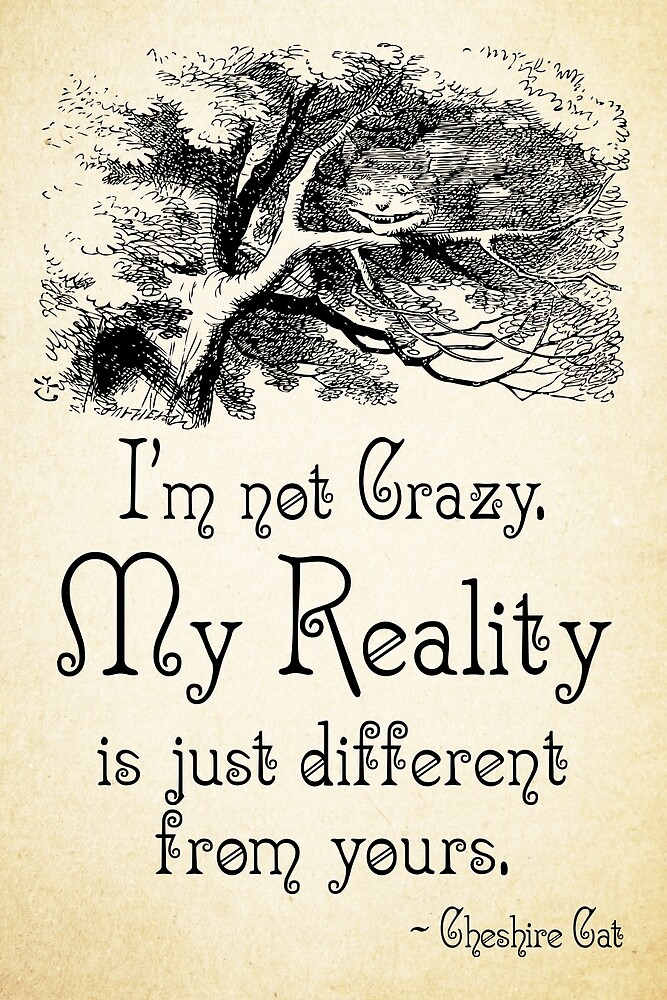 Alice In Wonderland Quote Gorgeous Alice In Wonderland Quote  My Reality  Cheshire Cat Quote  0105