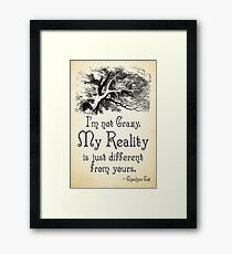 Alice in Wonderland Quote - My Reality - Cheshire Cat Quote - 0105 Framed Print