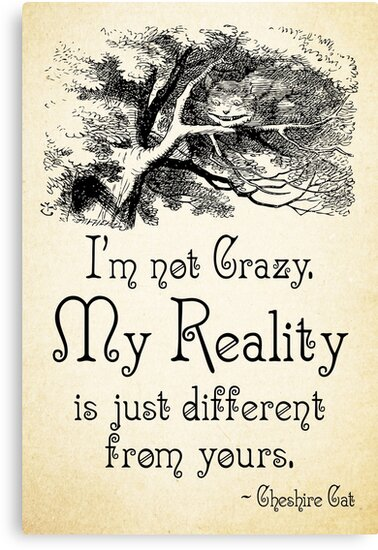 Alice In Wonderland Quote My Reality Cheshire Cat Quote 0105