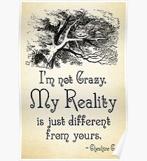 Alice in Wonderland Quote - My Reality - Cheshire Cat Quote - 0105 Poster