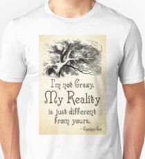 Alice in Wonderland Quote - My Reality - Cheshire Cat Quote - 0105 Unisex T-Shirt