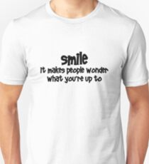 Smile, it makes people wonder what you're up to Unisex T-Shirt