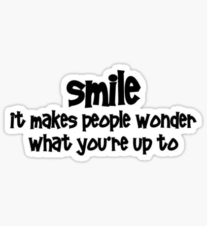 Smile, it makes people wonder what you're up to Sticker