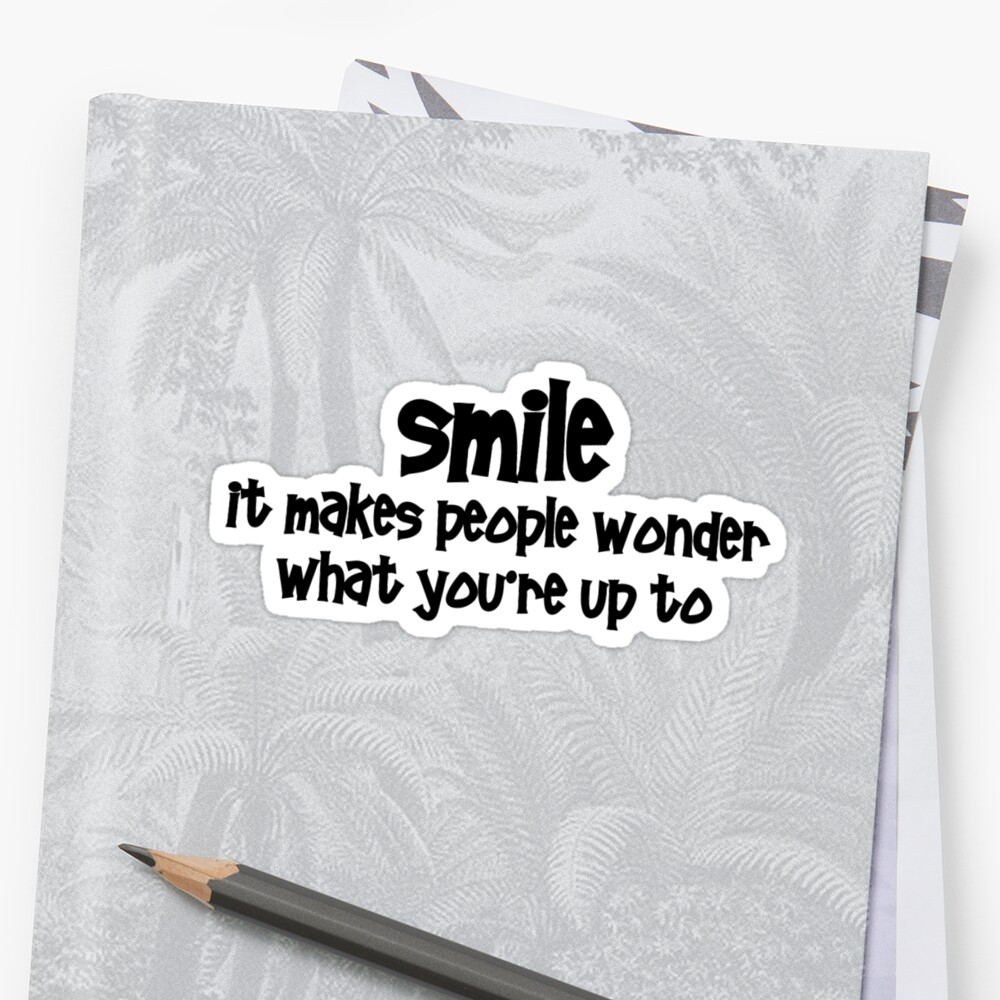 Smile, it makes people wonder what you're up to by digerati