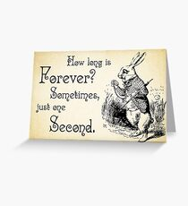 Alice in Wonderland Quote - How Long is Forever - White Rabbit Quote - 0125 Greeting Card