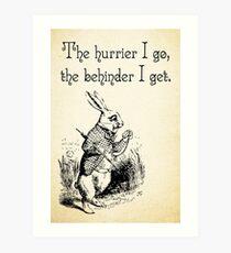 Alice in Wonderland Quote - The Hurrier I Go - White Rabbit Quote - 0125 Art Print
