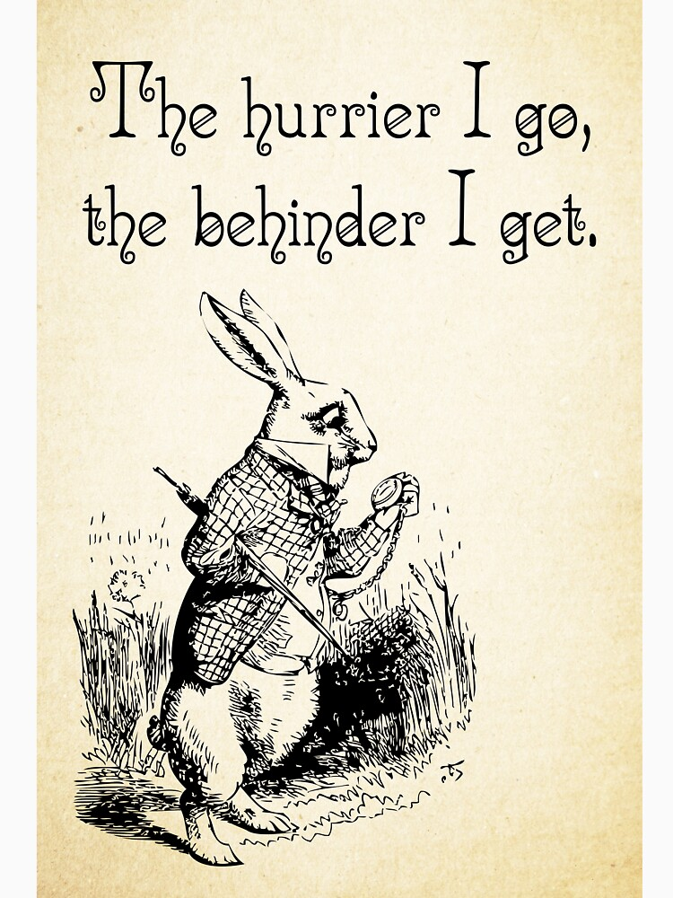 Alice in Wonderland Quote - The Hurrier I Go - White Rabbit Quote - 0125 by ContrastStudios