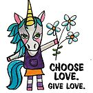 Choose Love. Give Love. - Unicorn Drawing Watercolor Illustration by mellierosetest