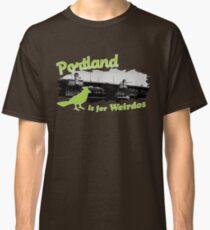Portland is for Weirdos Classic T-Shirt
