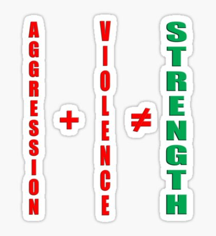 aggression and violence do not equal strength Sticker