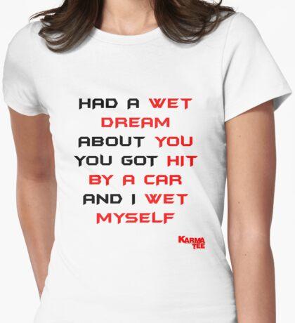 HAD A WET DREAM................. T-Shirt
