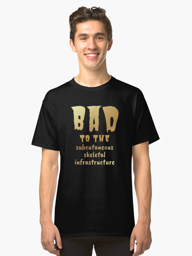 Alternate view of Bad to the Bone. Gold on Dark. Medical Meme.  Classic T-Shirt