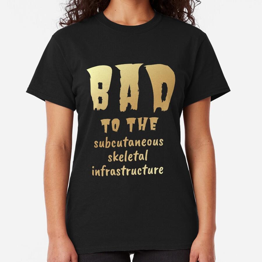 Bad to the Bone. Gold on Dark. Medical Meme.  Classic T-Shirt