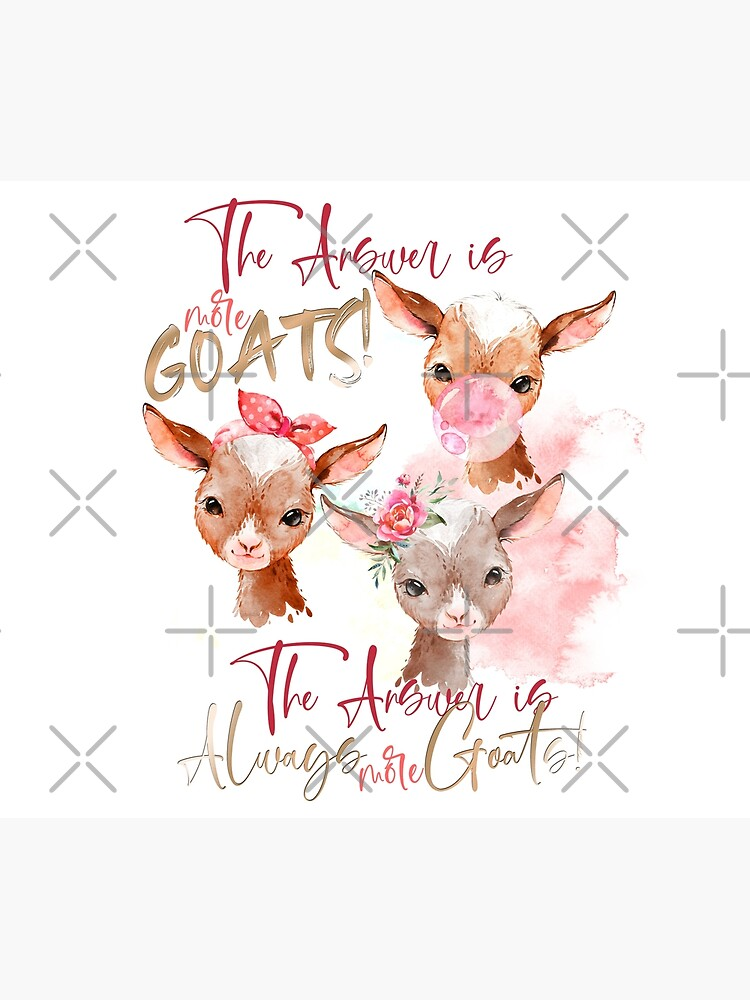 The Answer Is More Goats Watercolor  by IconicTee